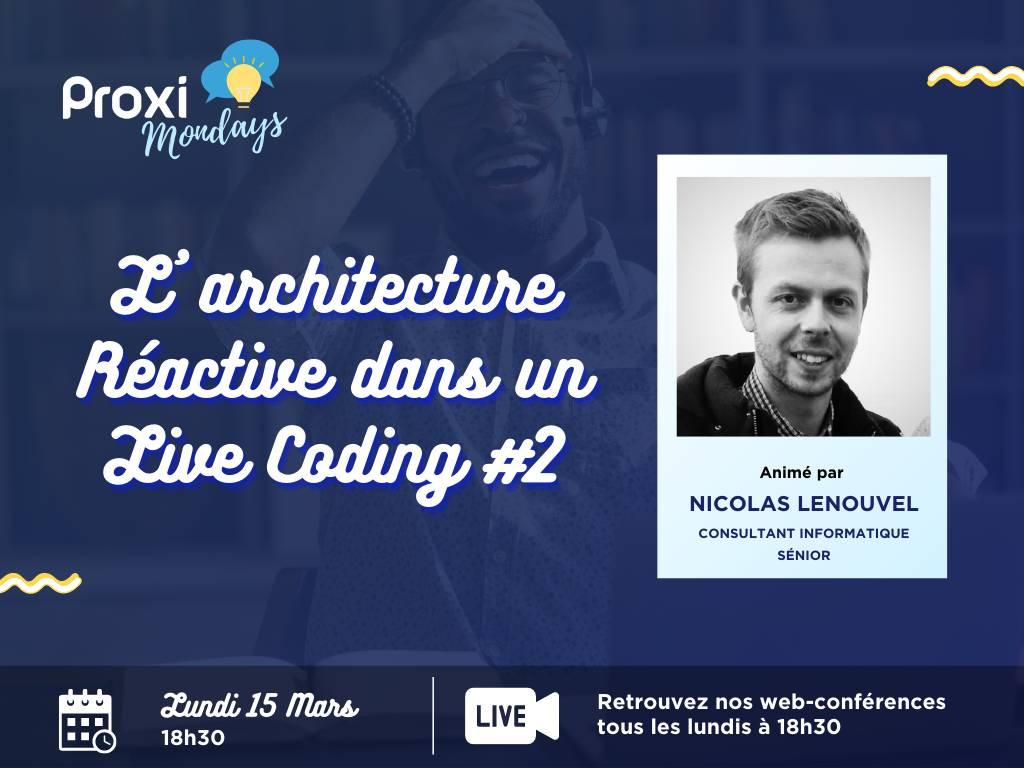 L'architecture Réactive Dans Un Live Coding #2 - Proxi Mondays - Proxiad