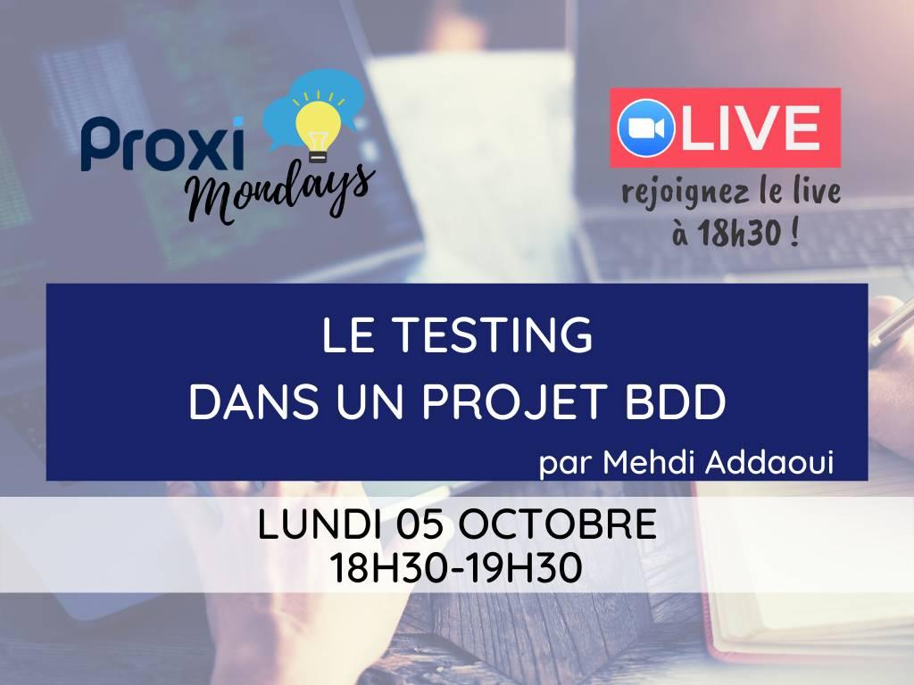 Le testing dans un projet BDD - Proxi Mondays - Proxiad